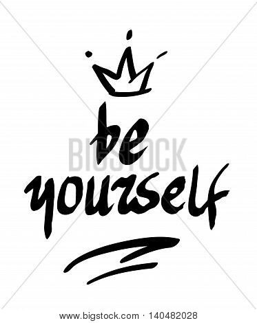 Be yourself. Handwritten text hand brush motivation lettering.