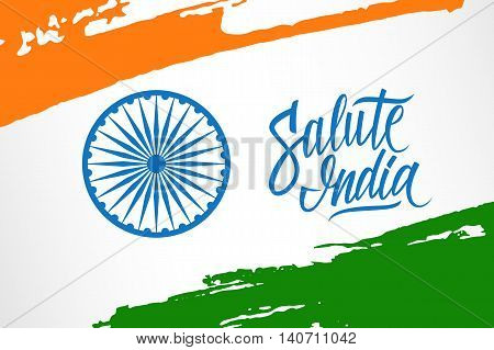 Indian Independence Day greeting card with Ashoka wheel, handwritten word Salute India and brush strokes in national flag colors. Vector Illustration.