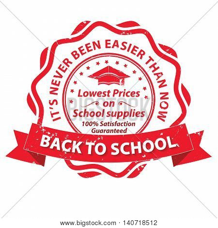 Back to school. Lowest prices on school supplies. Satisfaction guaranteed. It's never been easier than now red grunge label / stamp. Print colors used.