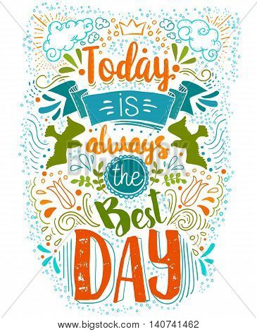 Today is always the Best day handwritten inspirational Quote isolated at whote background. Hand drawn crazy doodle typography design Vector illustration with positive text message.
