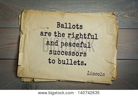 US President Abraham Lincoln (1809-1865) quote. Ballots are the rightful and peaceful successors to bullets.