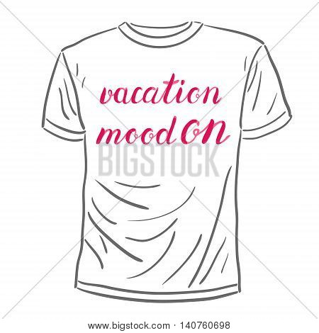 Vacation mood on. Brush hand lettering on a sample t-shirt. Motivating modern calligraphy. Great for beach tote bags, swimwear, holiday clothes, posters, and more.