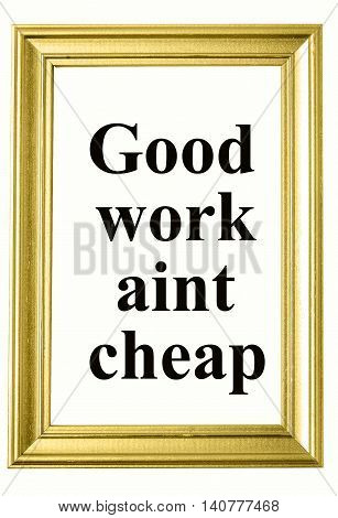 Text Good work aint cheap on photoframe