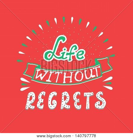 Hand drawn quote 'Life without regrets'. Hand lettering typography poster. Ink calligraphy. Vector illustration
