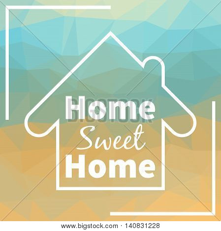 Home sweet home on triangular background design for greeting cards prints and web projects.