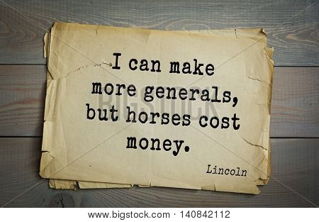 US President Abraham Lincoln (1809-1865) quote. I can make more generals, but horses cost money.