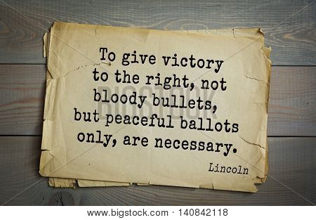 US President Abraham Lincoln (1809-1865) quote. To give victory to the right, not bloody bullets, but peaceful ballots only, are necessary.
