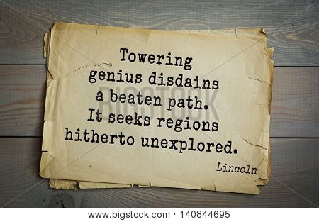 US President Abraham Lincoln (1809-1865) quote. Towering genius disdains a beaten path. It seeks regions hitherto unexplored.