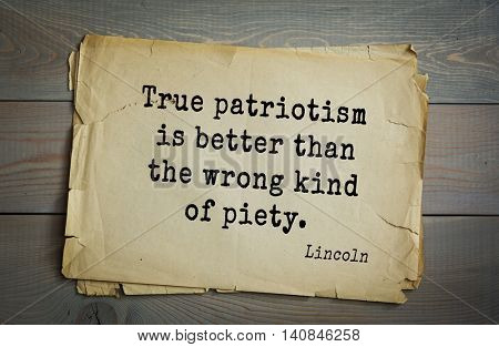 US President Abraham Lincoln (1809-1865) quote. True patriotism is better than the wrong kind of piety.