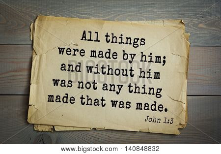 Top 500 Bible verses. All things were made by him; and without him was not any thing made that was made. John 1:3