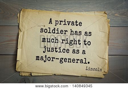 US President Abraham Lincoln (1809-1865) quote. A private soldier has as much right to justice as a major-general.