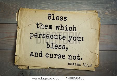 Top 500 Bible verses. Bless them which persecute you: bless, and curse not. Romans 12:14