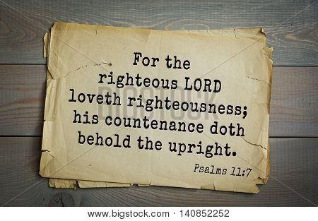 Top 500 Bible verses. For the righteous LORD loveth righteousness; his countenance doth behold the upright.