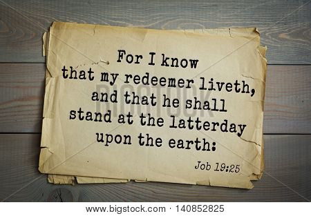 Top 500 Bible verses. ) For I know that my redeemer liveth, and that he shall stand at the latterday upon the earth:Job 19:25