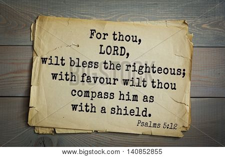 Top 500 Bible verses. For thou, LORD, wilt bless the righteous; with favour wilt thou compass him as with a shield.