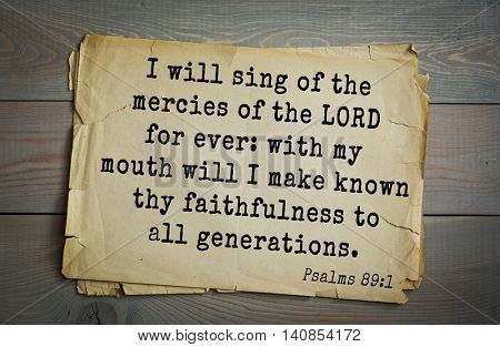 Top 500 Bible verses. I will sing of the mercies of the LORD for ever: with my mouth will I make known thy faithfulness to all generations.Psalms 89:1