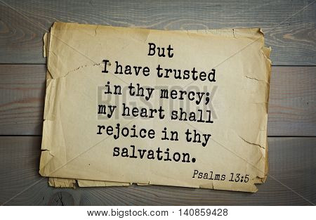 Top 500 Bible verses. But I have trusted in thy mercy; my heart shall rejoice in thy salvation. Psalms 13:5
