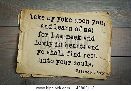 Top 500 Bible verses. Take my yoke upon you, and learn of me; for I am meek and lowly in heart: and ye shall find rest unto your souls.