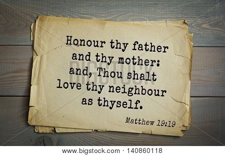 Top 500 Bible verses.Honour thy father and thy mother: and, Thou shalt love thy neighbour as thyself.