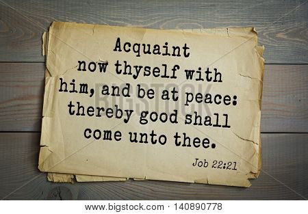 Top 500 Bible verses. Acquaint now thyself with him, and be at peace: thereby good shall come unto thee.
