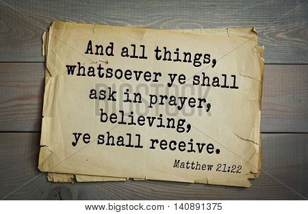 Top 500 Bible verses. And all things, whatsoever ye shall ask in prayer, believing, ye shall receive. Matthew 21:22