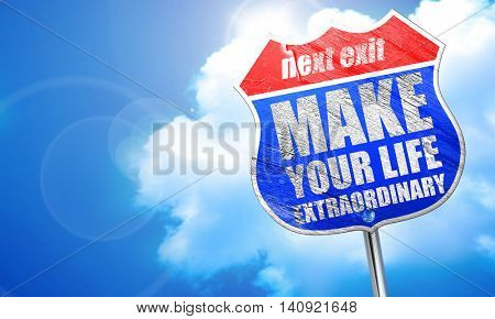 make your life extraordinary, 3D rendering, blue street sign