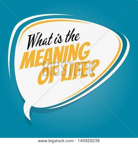 meaning of life retro speech balloon