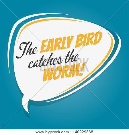 the early bird catches the worm retro speech balloon