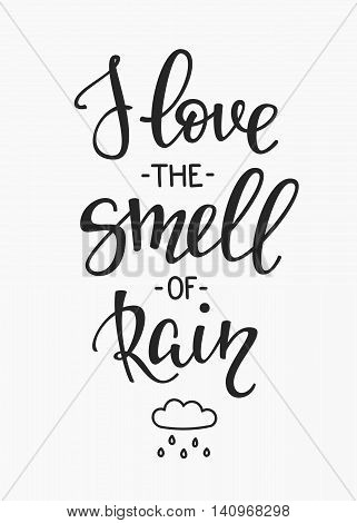 Season life style inspiration quotes lettering. Motivational typography. Calligraphy graphic design element. I love the Smell of rain