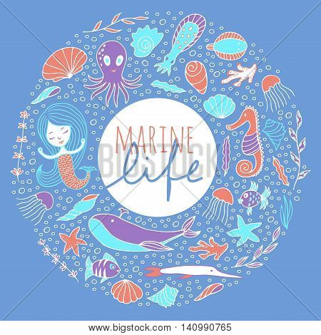 Marine animals, plants and mermaid are arranged in a circle. The inscription Marine life . Vector sketch hand drawn.