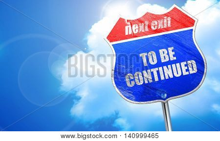 to be continued, 3D rendering, blue street sign