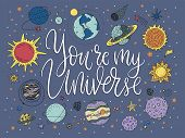You Are My Universe. Handdrawn Lettering Quote With Galaxy Illustrations. poster