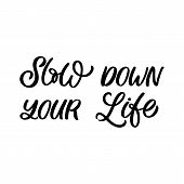 Hand Drawn Lettering Quote. The Inscription: Slow Down Your Life. Perfect Design For Greeting Cards, poster