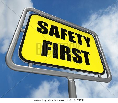 Safety First Sign Indicates Prevention Preparedness And Security