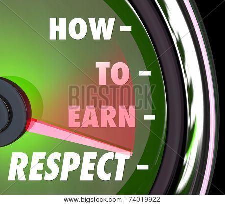 How to Earn Respect words on a speedometer or gauge giving advice on achieving a good repuation with high level of reverence