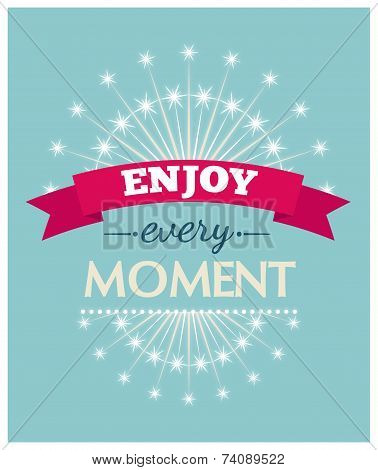 Enjoy every moment. Vector illustration.