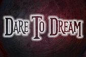 stock photo of daring  - Dare To Dream Concept text on background - JPG