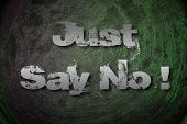 pic of just say no  - Just Say No Concept text on background - JPG