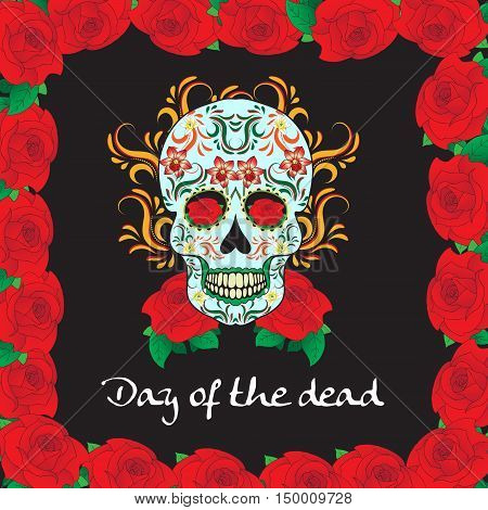 Day of the Dead a Mexican festival. Dia de los Muertos. Greeting card flyer poster Day of the Dead. Sugar skull. Vector illustration