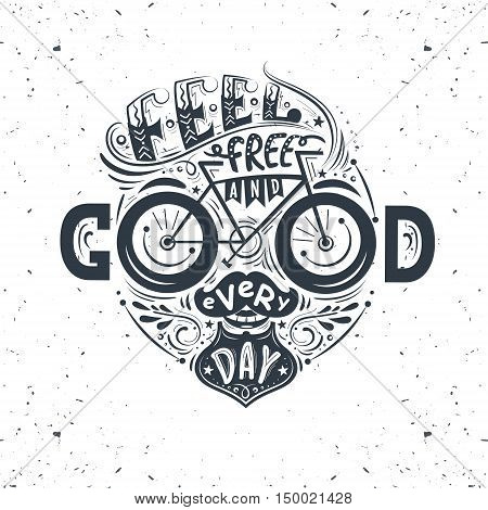 Feel free and good every day. Hand lettering poster with inspirational quote in a shape of a human face with a mustachebeard and a bicycle. Illustration for prints on t-shirts and bags posters.
