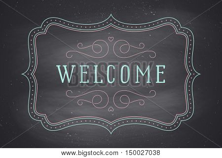 Old vintage frame with text Welcome. Greeteng card with old classic frame. Antique and baroque colorful frame with inscription welcome on chalkboard background. Vector Illustration