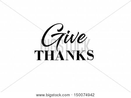 Give thanks lettering. Black give thanks inscription on white background.