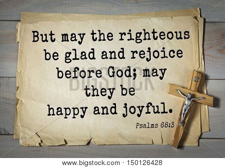 TOP-1000.  Bible verses from Psalms. But may the righteous be glad and rejoice before God; may they be happy and joyful.