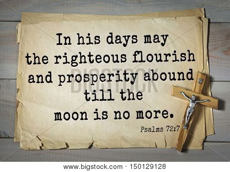 TOP-1000.  Bible verses from Psalms.In his days may the righteous flourish and prosperity abound till the moon is no more.