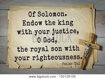 TOP-1000.  Bible verses from Psalms.Of Solomon. Endow the king with your justice, O God, the royal son with your righteousness.