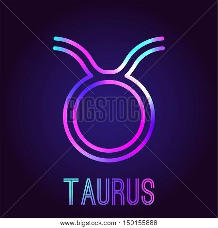 Taurus zodiac sign. The neon multi-colored shining badge on a dark blue background. Astrological zodiac symbol. Vector illustration.