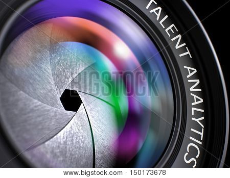 Talent Analytics Written on Professional Photo Lens with Shutter. Colorful Lens Reflections. Closeup View. Talent Analytics - Concept on SLR Camera Lens, Closeup. 3D.