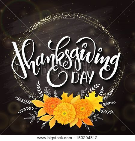 vector thanksgiving day greeting lettering phrase - happy thanksgiving - with golden round frame, bouquet from chrysanthemum flowers and doodle floral branches on blackboard. Design for greeting card or poster.