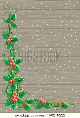 Christmas decoration with holly. Vector christmas holly decoration  on  wood background with place for text
