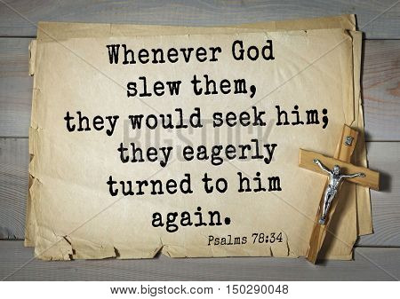 TOP-1000.  Bible verses from Psalms.Whenever God slew them, they would seek him; they eagerly turned to him again.